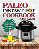 Paleo Instant Pot Cookbook: 55 Everyday Budget-Friendly Recipes for Weight Loss. (Slow-carb diet, instant pot paleo recipe book) - Book Cover