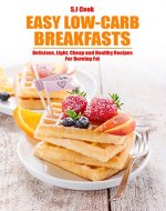 Easy Low-Carb Breakfasts: Delicious, Light, Cheap and Healthy Recipes For Burning Fat (easy low-carb slow cooking) - Book Cover