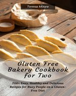 Gluten Free Bakery Cookbook for Two:  200+ Easy, Healthy and Delicious Recipes for Busy People on a Gluten-Free Diet (Quick and Easy Natural Food 7) - Book Cover