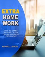 EXTRA HOMEWORK: How to start running your online business from home - Book Cover
