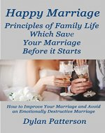 Happy Marriage  Principles of Family Life Which Save Your Marriage Before it Starts: (How to Improve Your Marriage and Avoid an Emotionally Destructive Marriage) - Book Cover