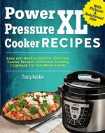 Power Pressure Cooker XL Recipes: Easy And Healthy Electric Pressure Cooker Recipes; Pressure Cooker Cookbook For The Whole Family - Book Cover