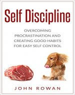 Self-Discipline: Overcoming Procrastination and Creating Good Habits for Easy Self Control (Motivation, Focus, Goal Setting, Productive, Confidence) - Book Cover