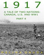1917: A Tale of Two Nations: Canada, U.S. and World War I part 4 - Book Cover