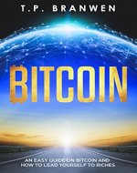 Bitcoin: A easy Guide on Bitcoin and how to lead yourself to riches (Age of Cryptocurrency, Making Money Online, Blockchain, Investing, Digital Currency) - Book Cover