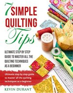 Quilting for beginners: Ultimate step by step quilting guide to master all the quilting techniques as a beginner - Book Cover
