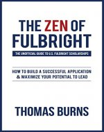 The Zen of Fulbright: The Unofficial Guide to U.S. Fulbright Scholarships - Book Cover