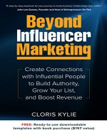 Beyond Influencer Marketing: Create Connections with Influential People to Build Authority, Grow Your List, and Boost Revenue - Book Cover