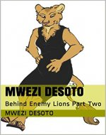 Mwezi Desoto: Behind Enemy Lions Part Two - Book Cover