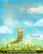 Magic Wings: (part 2). Adventures a caterpillar Kimi and her friends. The history of friendship and trust. (Worthy Wings) - Book Cover