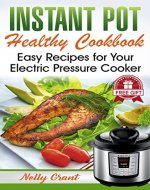 Instant Pot Healthy Cookbook: Easy Recipes for Your Electric Pressure Cooker - Book Cover