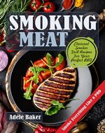Smoking Meat: Charcoal Smoker Grill Recipes For Your Perfect BBQ (Weber Barbecue, Smoke Fish Chicken Everything Like a PRO) - Book Cover