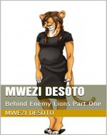 Mwezi Desoto: Behind Enemy Lions Part One - Book Cover