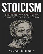 Stoicism: The Complete Beginner's Guide to Stoic Philosophy (Meditations, Virtue and Wisdom, Self-help) - Book Cover