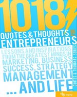 1018 Quotes & Thoughts for entrepreneurs: Lessons and inspirations for the greatest minds in Marketing, Business success, Strategy, Management and Life (Quotes and thoughts series) - Book Cover