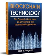 Blockchain Technology: The Complete Guide about Smart Contracts and Decentralized Applications (Blockchain Technology, Blockchain Basics, ICO Investing, Ethereum Cryptocurrency, Blockchain Wallet) - Book Cover