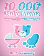 Baby Names: 10,000+ Baby Names to Help Name Your New-Born Child - Book Cover