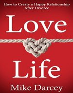 Love Life: How to Create a Happy Relationship After Divorce - Book Cover