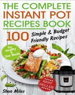 The Complete Instant Pot Recipes Book:: 100 Simple and Budget Friendly Recipes for Healthy and Diet Meals - Book Cover