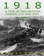 1918: A Tale of Two Nations:  Canada, U.S. and WW1 Part 5 - Book Cover