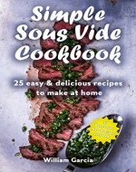 Simple Sous Vide Cookbook: 25 Easy & Delicious Recipes to Make at Home - Book Cover
