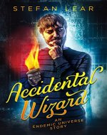 Accidental Wizard: An Endemic Universe Story (The Accidental Wizard Book 1) - Book Cover
