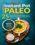 Instant Pot Paleo Cookbook: 25 Step-by-Step Paleo Diet Recipes to Lose Weight and Cook Amazing Meals with your Instant Pot - Book Cover