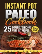Instant Pot Paleo Cookbook: 25 Extremely Delicious Paleo Diet Recipes - Book Cover