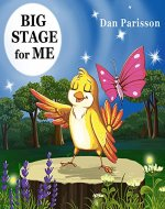 Big Stage for Me: Book about self-confidence and friendship. Great for learning to believe in yourself, and show empathy and support. Picture Books, Preschool Books, Ages 3-8, Baby Books, Kids Book. - Book Cover