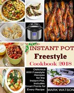 Instant Pot Freestyle Cookbook 2018: Delicious WW Freestyle Recipes For The Instant Pot, Includes Smart Points For Every Recipe - Book Cover