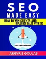 SEO Made Easy: How to Win Clients and Influence Sales with SEO - Book Cover