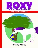 Roxy the unicorn and the beach ball - Book Cover