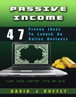 PASSIVE INCOME 47 Proven ideas to launch your Online Business (Make Money Online, Passive Income for beginners, Guide to wealth online, Passive income streams, Blogging, Dropshipping, amazon) - Book Cover