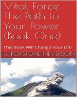 Vital Force The Path to Your Power (Book One): This Book Will Change Your Life - Book Cover