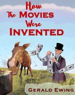 How the Movies Were Invented: A Rhyming Picture Book For Children And Their Parents (Amazing Inventions That Changed The World 1) - Book Cover
