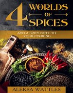 4 Worlds of Spices: Add a Spicy Note to Your Cooking - Book Cover