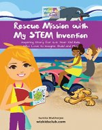 Rescue Mission with My STEM Invention: Engineering story book for kids 6-10 years (STEM Stories) - Book Cover