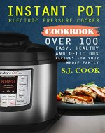 Instant Pot Electric Pressure Cooker Cookbook: Over 100 Easy, Healthy and Delicious Recipes For Your Whole Family - Book Cover