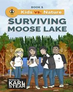 Surviving Moose Lake (Kids vs. Nature Book 1) - Book Cover