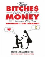 These Bitches Want Your Money: 101 Reasons Why You Shouldn't Get Married - Book Cover