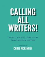 Calling All Writers!: A Small Group Curriculum For Christian Writers - Book Cover