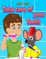 Take Care of Your Teeth: Motivating Your Child to Brush Their Teeth (Bedtime story readers picture book) - Book Cover