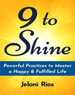 9 To Shine: Powerful Practices To Master A Happy & Fulfilled Life - Book Cover