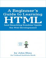 A Beginner's Guide to Learning HTML (and Smacking Zombies Upside the Web Development) (Undead Institute) - Book Cover
