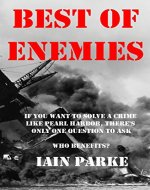 Best of Enemies: If you want to solve a crime like Pearl Harbor, there's only one question to ask. Who benefits? - Book Cover