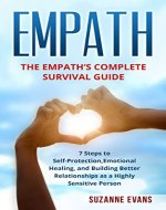 Empath: The Empath's Complete Survival Guide – 7 Steps To Self-Protection, Emotional Healing, And Building Better Relationships As A Highly Sensitive Person ... Sensitive People, Intuition, Boundaries ) - Book Cover