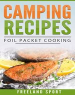 Camping Recipes: Foil Packet Cooking (Camping Cooking, Camping and Outdoor Cooking Cookbooks, Campfire Cookbook Book) - Book Cover