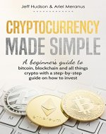 Cryptocurrency Made Simple: A beginner's guide to bitcoin, blockchain and all things crypto with a step-by-step guide on how to invest - Book Cover