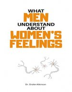WHAT MEN UNDERSTAND ABOUT WOMEN'S FEELINGS - Book Cover