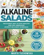 Alkaline Salads: The Easiest Way to Stay Healthy and Feel...